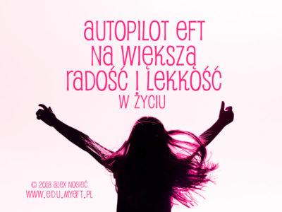 Autopilot EFT na większą radość i lekkość w życiu