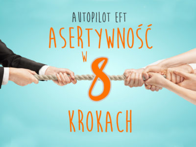 Asertywność w 8 krokach – Autopilot EFT